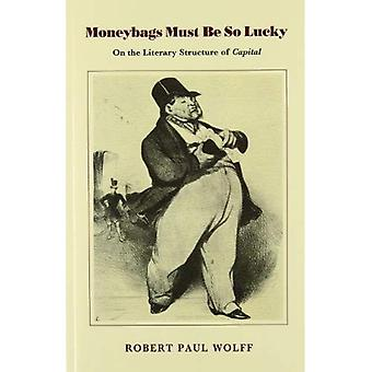 """Moneybags Must Be So Lucky: On the Literary Structure of """"Capital"""""""