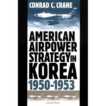 American Airpower Strategy in Korea, 1950-53 (Modern War Studies)