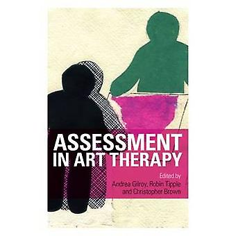 Assessment in Art Therapy by Andrea Gilroy & Robin Tipple & Christopher Brown