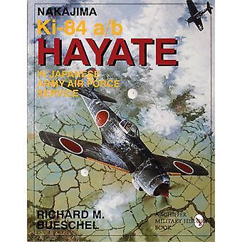 Nakajima Ki84 ab Hayate in Japanese Army Air Force Service by Richard M. Bueschel