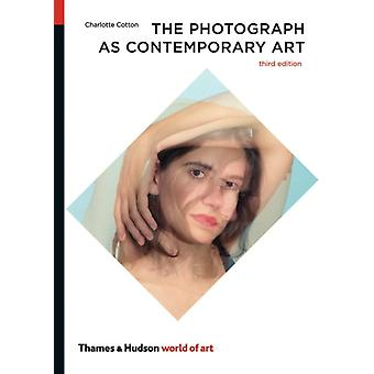 The Photograph as Contemporary Art (World of Art) (Paperback) by Cotton Charlotte