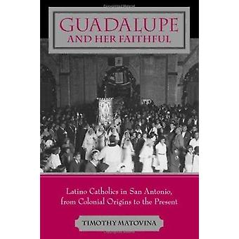Guadalupe and Her Faithful - Latino Catholics in San Antonio - from Co