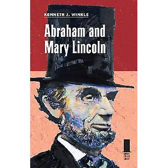 Abraham and Mary Lincoln by Kenneth J. Winkle - 9780809330492 Book