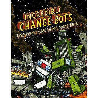 Incredible Change-Bots Two Point Something Something by Jeffrey Brown
