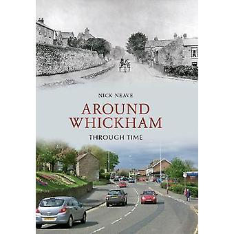 Around Whickham Through Time by Nick Neave - 9781848683105 Book