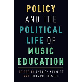 Policy and the Political Life of Music Education by Richard Colwell -