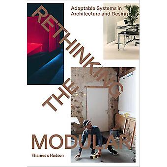 Rethinking the Modular - Adaptable Systems in Architecture and Design