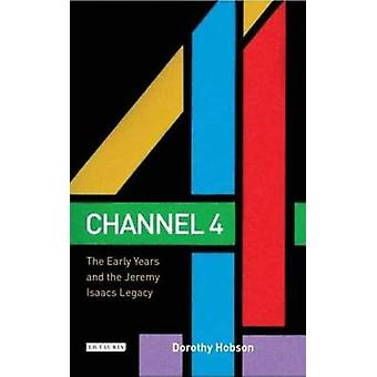 Channel 4 - The Early Years and the Jeremy Isaacs Legacy by Dorothy Ho