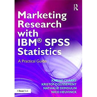 Marketing Research with IBM R SPSS Statistics by Kristof Coussement