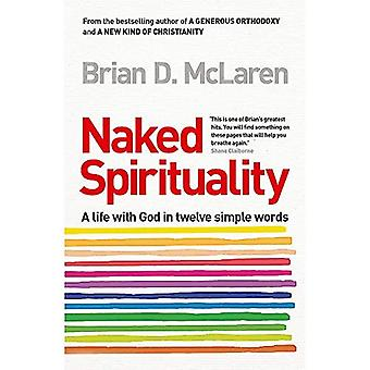 Naked Spirituality: A Life with God in Twelve Simple Words