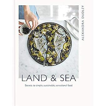Land & Sea: Secrets to simple, sustainable, sensational food
