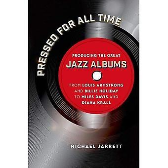 Presionado por todo el tiempo: producir los gran álbumes de Jazz de Louis Armstrong y Billie Holiday a Miles Davis y Diana Krall