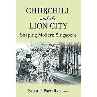 Churchill and the Lion City: Shaping Modern Singapore
