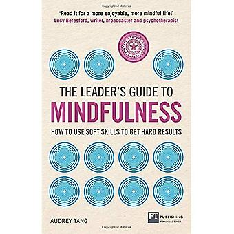 Leader's Guide to Mindfulness: How to Use Soft Skills to Get Hard Results