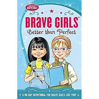Brave Mädchen: Besser als perfekt: eine 90-Tage-Andacht