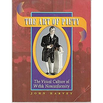 The Art of Piety - Visual Culture of Welsh Nonconformity by John Harve