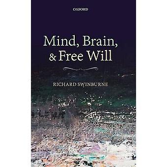 Mind Brain and Free Will by Swinburne & Richard