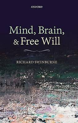 Mind Brain and Libre Will by Swinburne & Richard