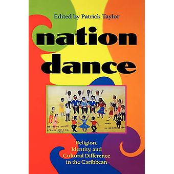 Nation Dance Religion Identity and Cultural Difference in the Caribbean by Taylor & Patrick