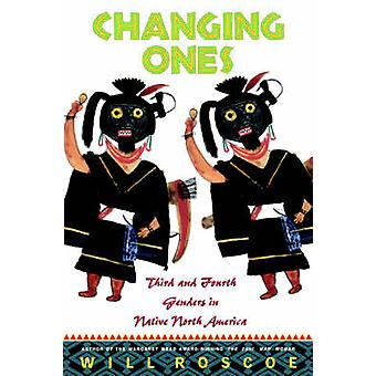 Changing Ones Third and Fourth Genders in Native North America by Roscoe & Will