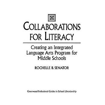 Collaborations for Literacy Creating an Integrated Language Arts Program for Middle Schools by Senator & Rochelle