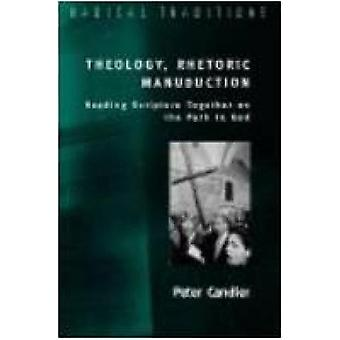 Theology Rhetoric Manuduction or Reading Scripture Together on the Path of God by Candler & Peter M. & Jr.