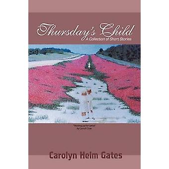 Thursdays Child A Collection of Short Stories by Gates & Carolyn Helm