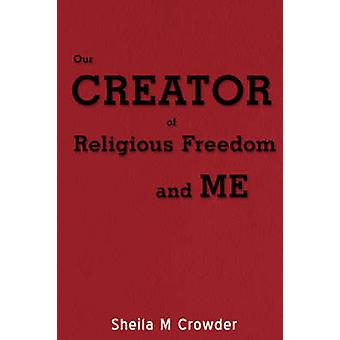 Our Creator of Religious Freedom and Me by Crowder & Sheila M.