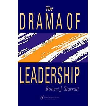 The Drama of Leadership by Starratt & Robert J.