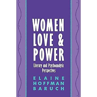Women Love and Power Literary and Psychoanalytic Perspectives by Baruch & Elaine