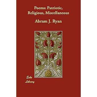 Poems Patriotic Religious Miscellaneous by Ryan & Abram J.