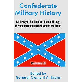 Confederate Military History A Library of Confederate States History Written by Distinguished Men of the South Volume II by Evans & General Clement A.