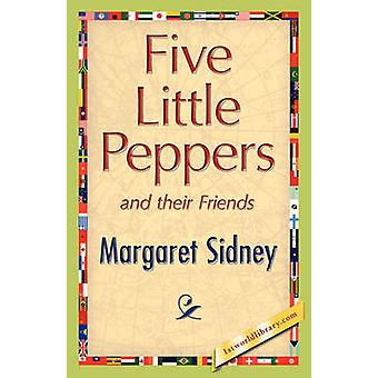 Five Little Peppers and Their Friends by Sidney & Margaret