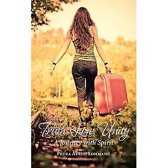 Vérité Love Unity A Journey with Spirit par Lohmann & Petra Aeron