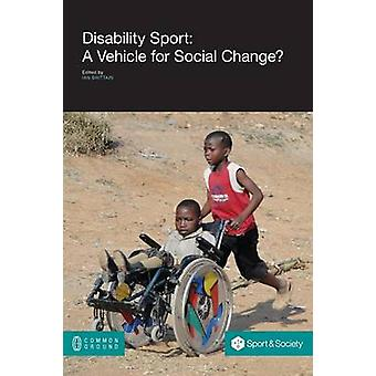 Disability Sport A Vehicle for Social Change by Brittain & Ian