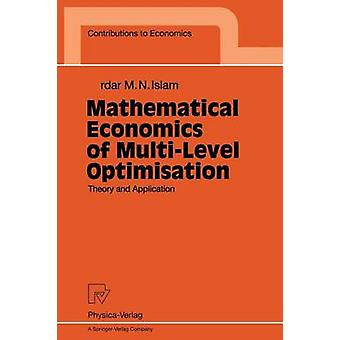 Mathematical Economics of MultiLevel Optimisation  Theory and Application by Islam & Sardar M.N.