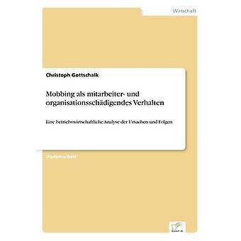 Mobbing als mitarbeiter und organisationsschdigendes Verhalten par Gottschalk & Christoph