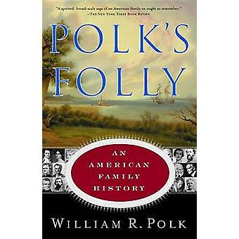 Polk's Folly - An American Family History by William Roe Polk - 978038