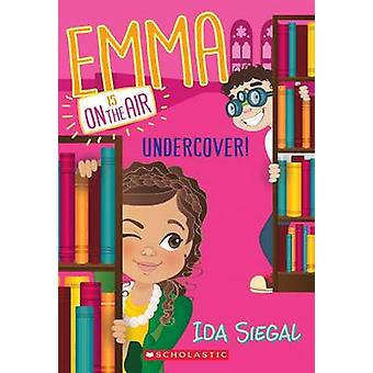 Undercover! (Emma Is on the Air #4) by Ida Siegal - 9780545687102 Book