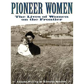 Pioneer Women - The Lives of Women on the Frontier by Linda Peavy - Ur