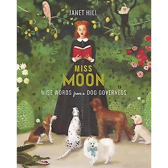 Miss Moon - Wise Words from a Dog Governess by Janet Hill - 9781101917
