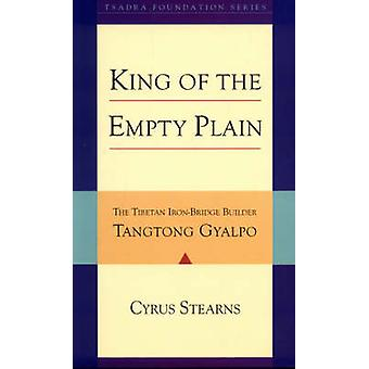 Tangtong Gyalpo - King of the Empty Plain by Cyrus Stearns - 978155939
