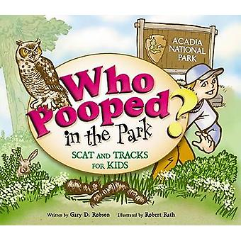 Who Pooped in the Park? Acadia National Park by Gary D Robson - Rober