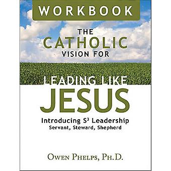 The Catholic Vision for Leading Like Jesus - Introducing S3 Leadership