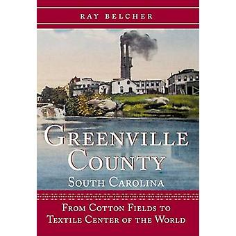 Greenville County - South Carolina - From Cotton Fields to Textile Cen