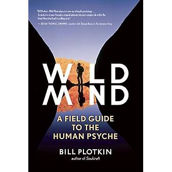 Mapping the Wild Mind - A Field Guide to the Human Psyche by Bill Plot