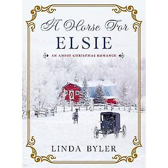 A Horse for Elsie - An Amish Christmas Romance by A Horse for Elsie - A