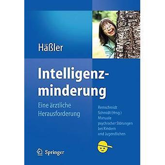 Intelligenzminderung - Eine Arztliche Herausforderung by Frank Hassler