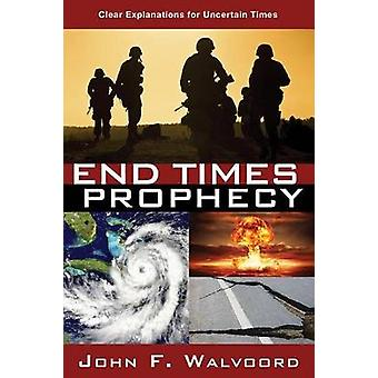 End Times Prophecy - Ancient Wisdom for Uncertain Times by John F Walv