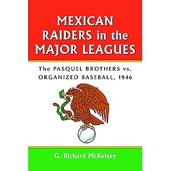 Mexican Raiders in the Major Leagues: The Pasquel Brothers vs. Organized Baseball, 1946